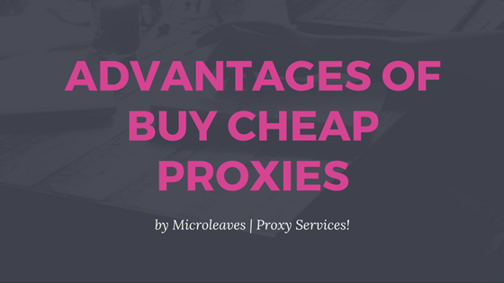Advantages Of Buy Cheap Proxies
