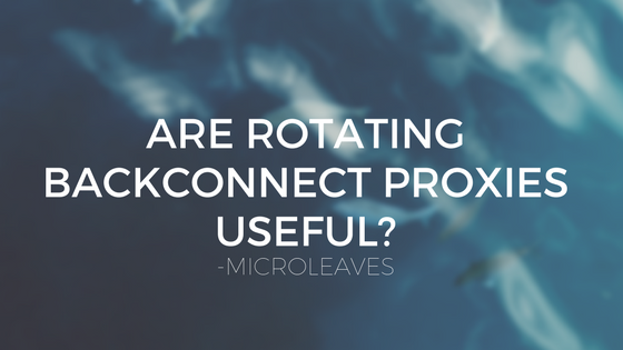 Are Rotating Backconnect Proxies Useful?