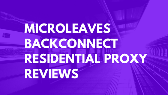 Microleaves Backconnect Residential Proxy Reviews