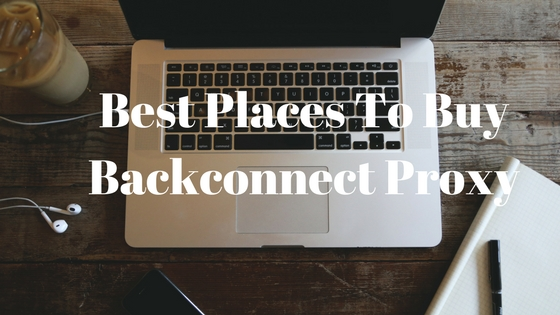 Best Places To Buy Backconnect Proxy