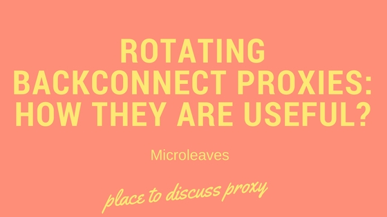 Rotating Backconnect Proxies: How They Are Useful?