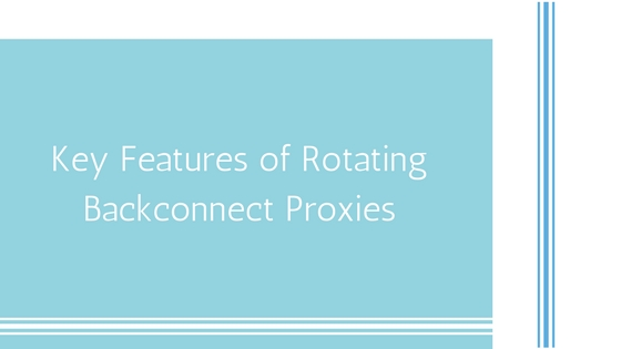Key Features of Rotating Backconnect Proxies