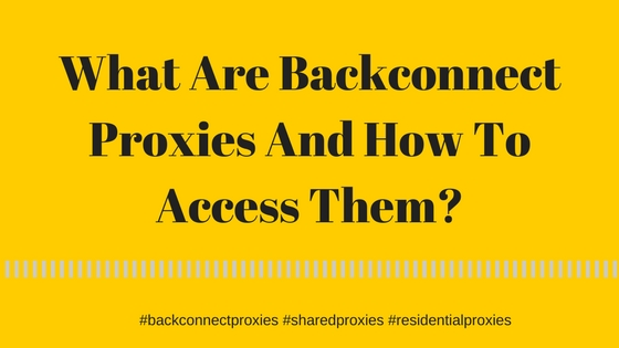 What Are Backconnect Proxies And How To Access Them?