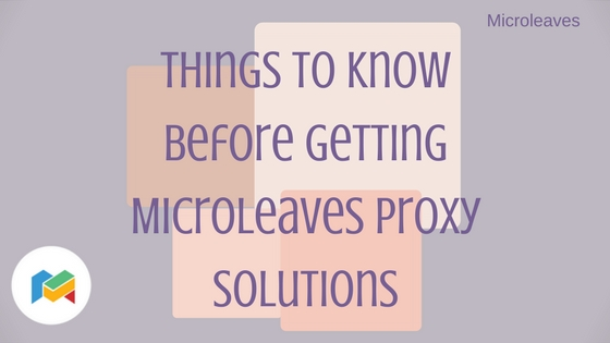 Things to Know Before getting Microleaves Proxy Solutions