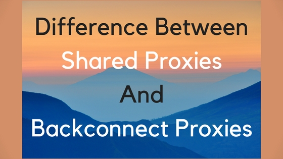 Difference Between Shared Proxies And Backconnect Proxies