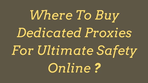 Where To Buy Dedicated Proxies For Ultimate Safety Online