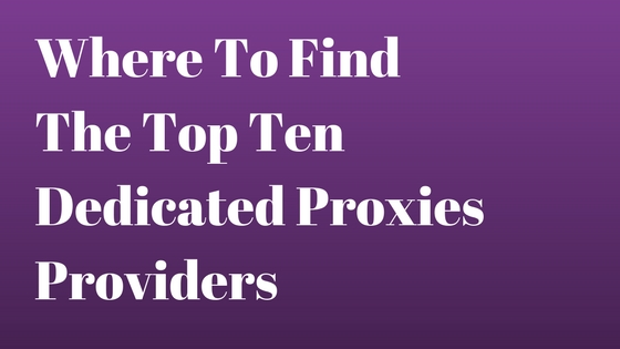 Where To Find The Top Ten Dedicated Proxies Providers