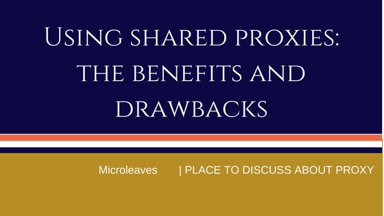 Using Shared Proxies: The Benefits and Drawbacks