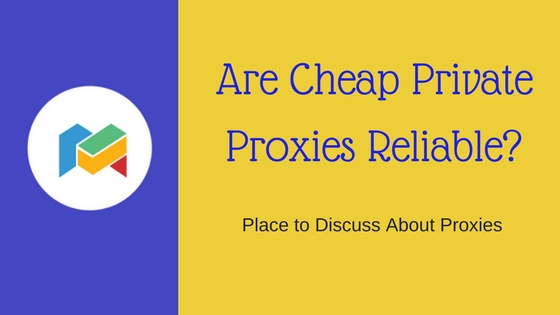 Are Cheap Private Proxies Reliable?