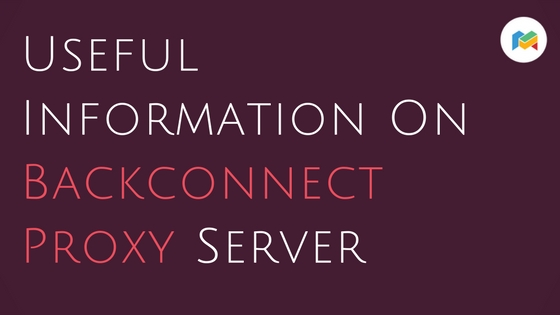 Useful Information On Backconnect Proxy Server
