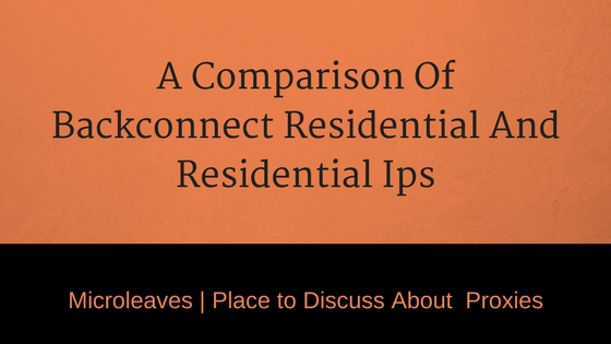 A Comparison Of Backconnect Residential And Residential Ips