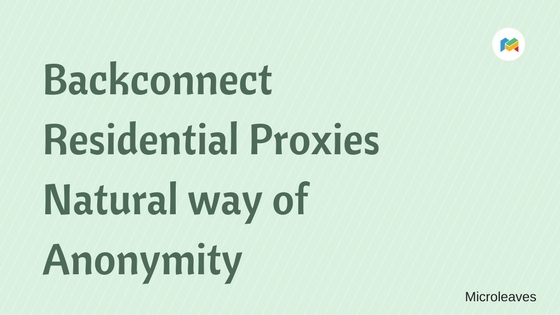 Backconnect Residential Proxies Natural way of Anonymity