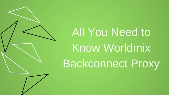 All You Need to Know Worldmix Backconnect Proxy