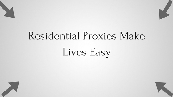 Residential Proxies Make Lives Easy