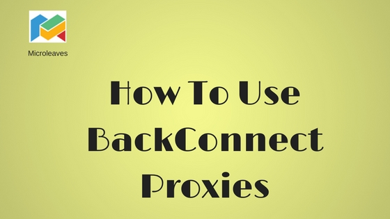 How To Use BackConnect Proxies