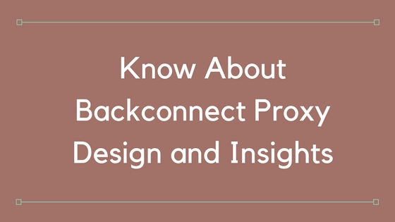 Know About Backconnect Proxy Design and Insights