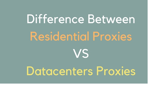 Difference Between Residential Proxies VS Datacenters Proxies