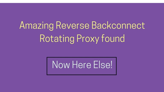 Amazing Reverse Backconnect Rotating Proxy found Now Here Else!