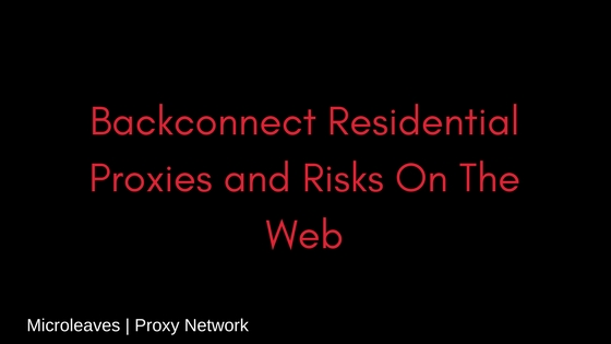 Backconnect Residential Proxies and Risks On The Web