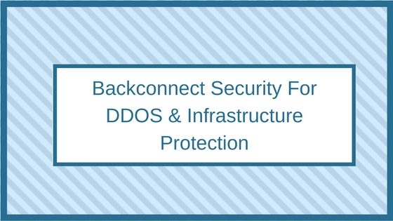 Backconnect Security For DDOS & Infrastructure Protection