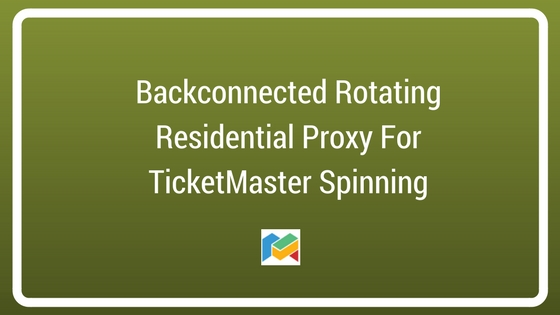 Backconnected Rotating Residential Proxy For TicketMaster Spinning