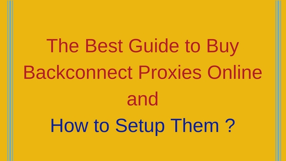 The Best Guide to Buy Backconnect proxies Online and How to Setup Them