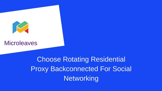 Choose Rotating Residential Proxy Backconnected For Social Networking