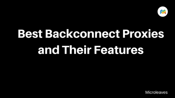 Best Backconnect Proxies and Their Features