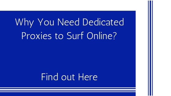 Why You Need Dedicated Proxies to Surf Online? Find out Here
