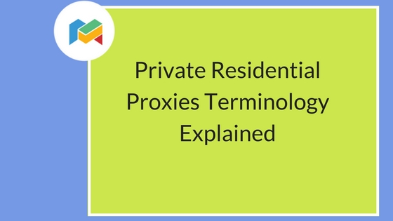 Private Residential Proxies Terminology Explained