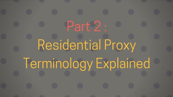 Part 2 : Residential Proxy Terminology Explained