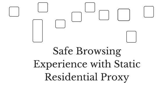 Safe Browsing Experience with Static Residential Proxy