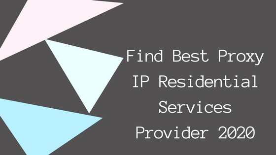 Find Best Proxy IP Residential Services Provider 2020
